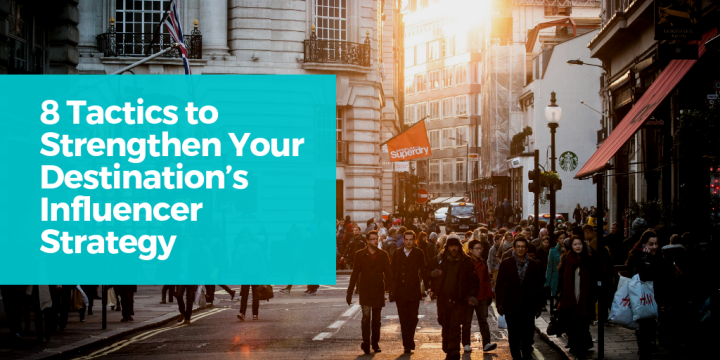 8 Tactics to Strengthen Your Destination's Influencer Strategy